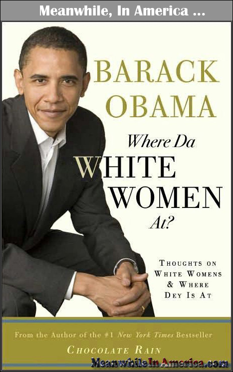 Weird, We Never Saw This on Mainstream Media ...   obama where da white women at book Meanwhile In America