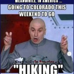 Meanwhile In Colorado ...   going colorado hiking dr evil Meanwhile In America 150x150