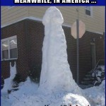 Because Running In Snow Barefoot Isnt Hard Enough   giant snow penis Meanwhile In America 150x150c