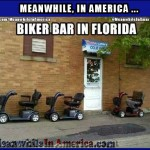 Slow Down You Sons A Bitches   Biker Bar Florida Hoveround Scooters Meanwhile In America 150x150c